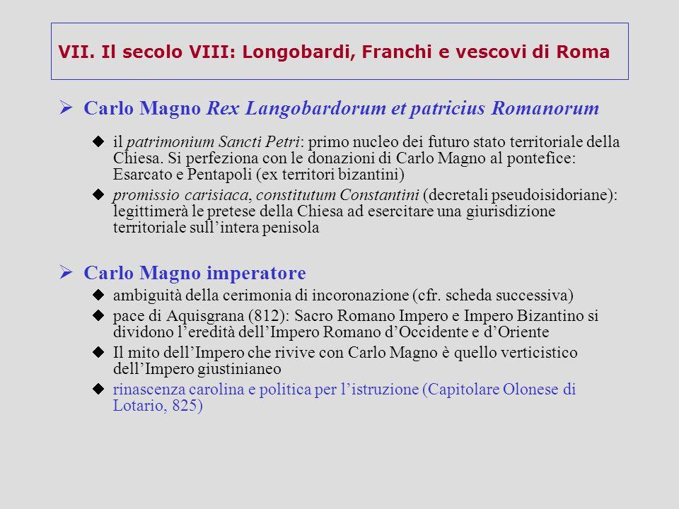 VII. Il secolo VIII: Longobardi, Franchi e vescovi di Roma  Carlo Magno Rex Langobardorum et patricius Romanorum  il patrimonium Sancti Petri: primo