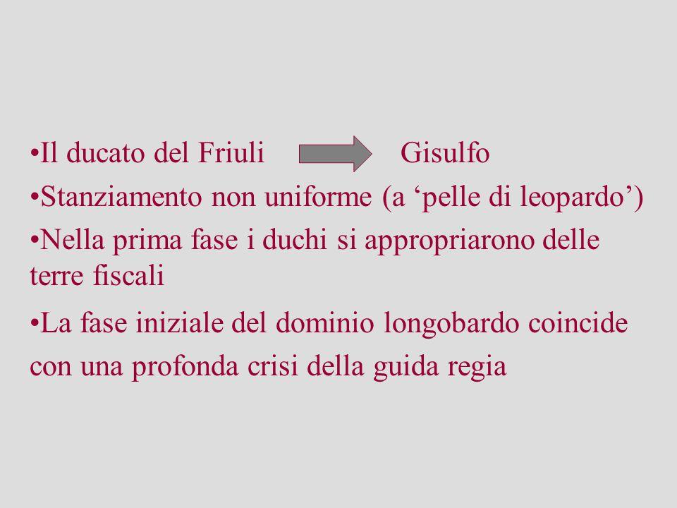 Il ducato del Friuli Gisulfo Stanziamento non uniforme (a 'pelle di leopardo') Nella prima fase i duchi si appropriarono delle terre fiscali La fase i