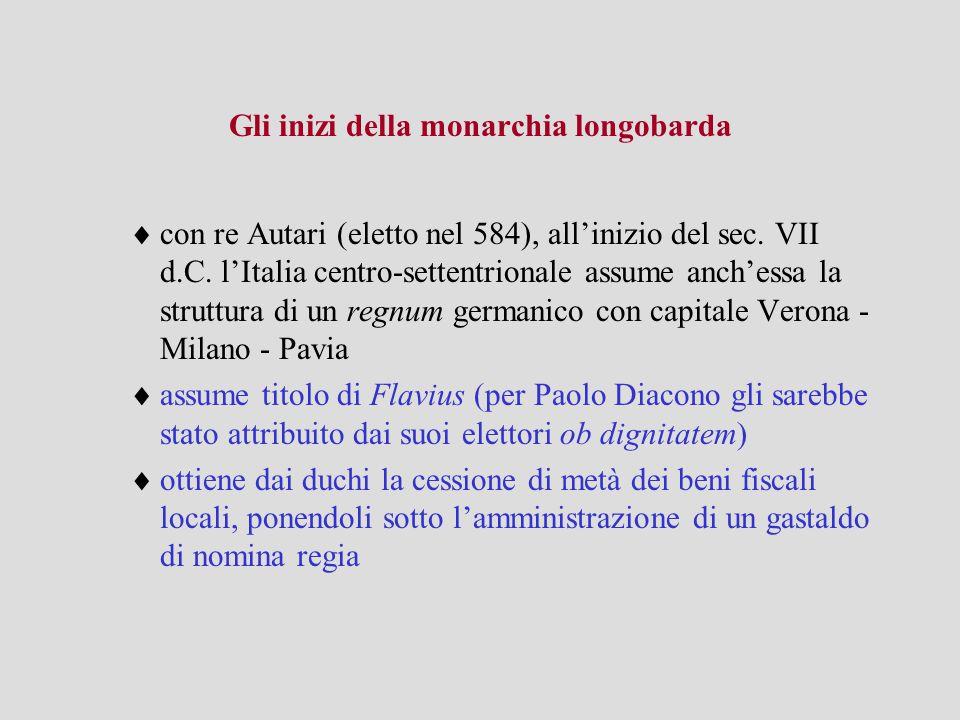Gli inizi della monarchia longobarda  con re Autari (eletto nel 584), all'inizio del sec. VII d.C. l'Italia centro-settentrionale assume anch'essa la