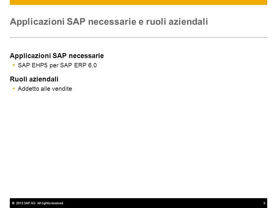©2013 SAP AG. All rights reserved.3 Applicazioni SAP necessarie e ruoli aziendali Applicazioni SAP necessarie  SAP EHP5 per SAP ERP 6.0 Ruoli azienda