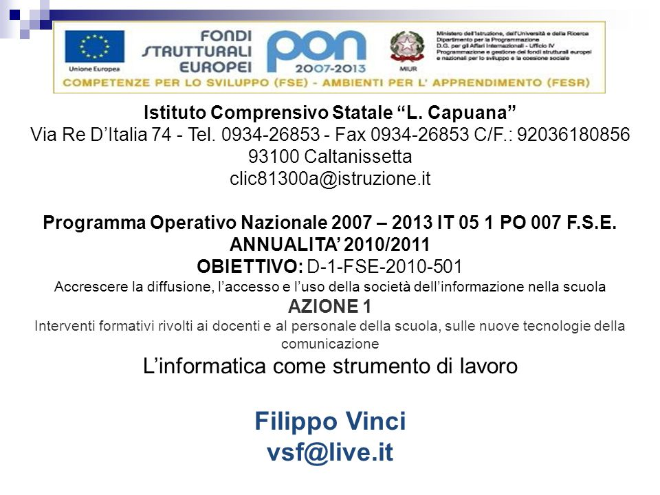 """Istituto Comprensivo Statale """"L. Capuana"""" Via Re D'Italia 74 - Tel. 0934-26853 - Fax 0934-26853 C/F.: 92036180856 93100 Caltanissetta clic81300a@istru"""
