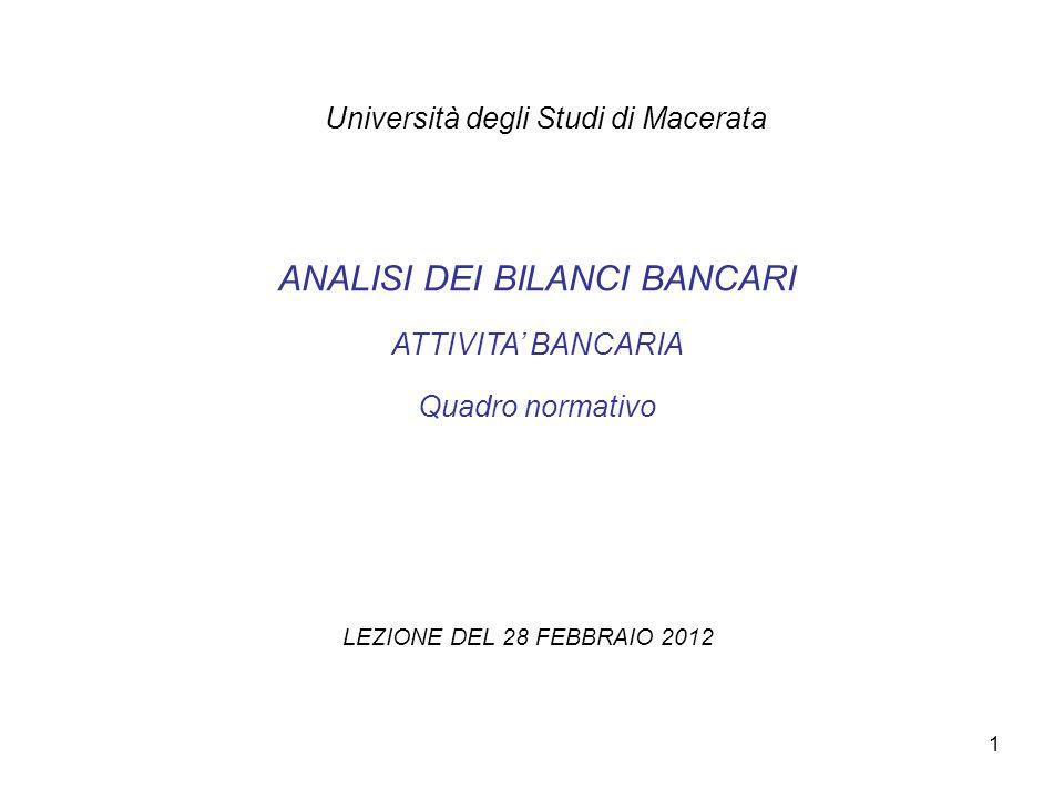 1 Università degli Studi di Macerata ANALISI DEI BILANCI BANCARI ATTIVITA' BANCARIA Quadro normativo LEZIONE DEL 28 FEBBRAIO 2012