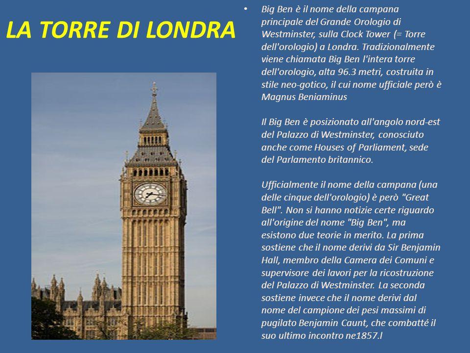 LA TORRE DI LONDRA Big Ben è il nome della campana principale del Grande Orologio di Westminster, sulla Clock Tower (= Torre dell'orologio) a Londra.
