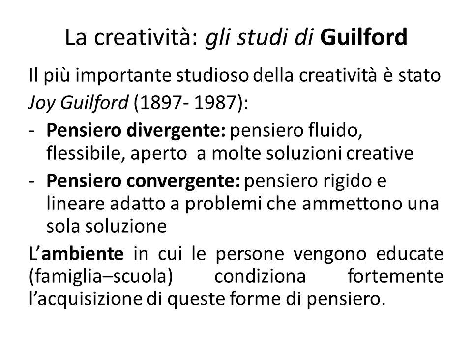 La creatività: gli studi di Guilford Il più importante studioso della creatività è stato Joy Guilford (1897- 1987): -Pensiero divergente: pensiero flu