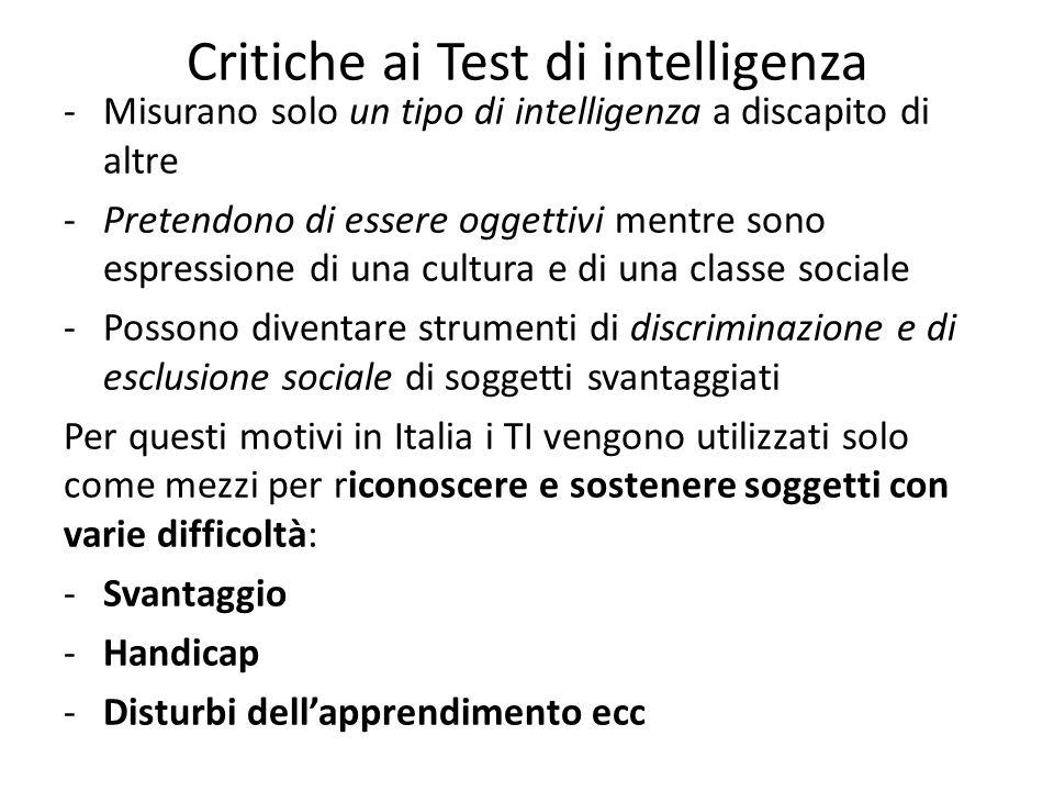 Critiche ai Test di intelligenza -Misurano solo un tipo di intelligenza a discapito di altre -Pretendono di essere oggettivi mentre sono espressione d
