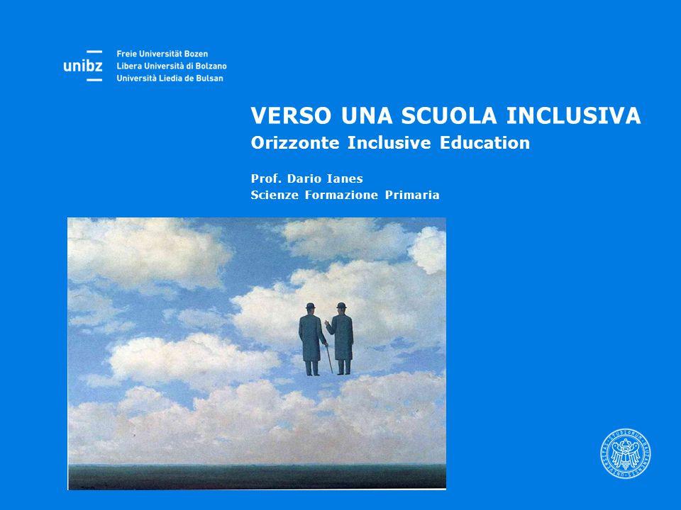 VERSO UNA SCUOLA INCLUSIVA Orizzonte Inclusive Education Prof. Dario Ianes Scienze Formazione Primaria