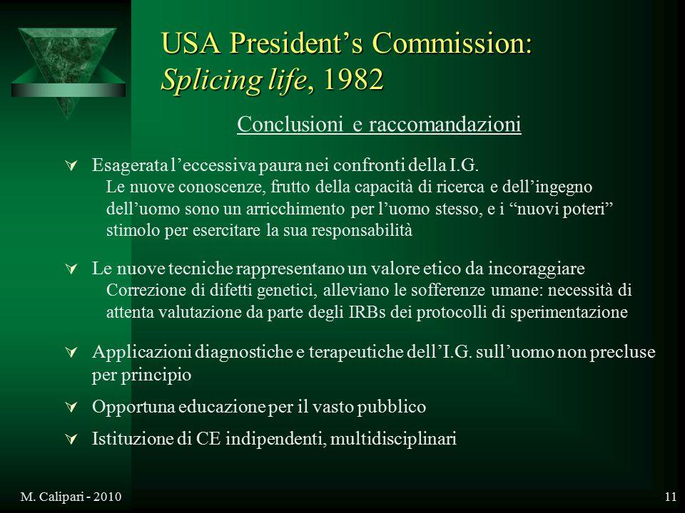 M. Calipari - 201011 USA President's Commission: Splicing life, 1982 Conclusioni e raccomandazioni  Esagerata l'eccessiva paura nei confronti della I