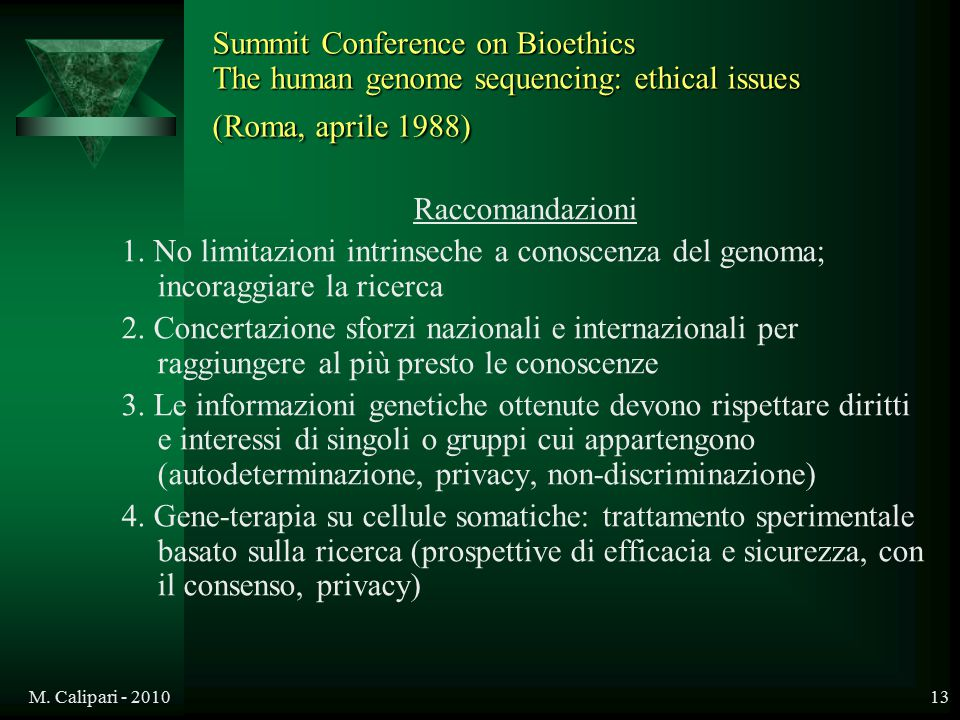 M. Calipari - 201013 Summit Conference on Bioethics The human genome sequencing: ethical issues (Roma, aprile 1988) Raccomandazioni 1. No limitazioni