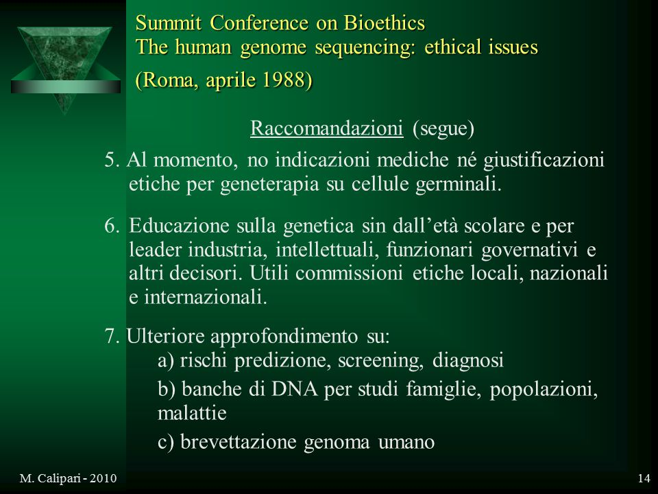 M. Calipari - 201014 Summit Conference on Bioethics The human genome sequencing: ethical issues (Roma, aprile 1988) Raccomandazioni (segue) 5. Al mome