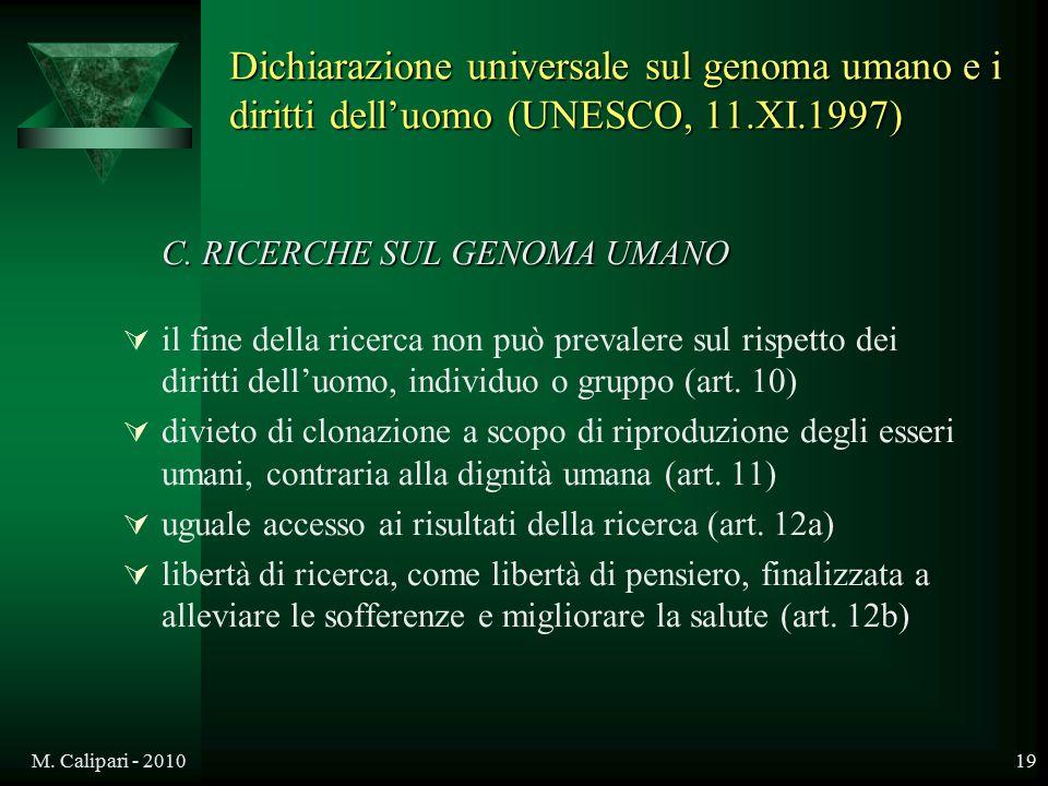 M. Calipari - 201019 C. RICERCHE SUL GENOMA UMANO  il fine della ricerca non può prevalere sul rispetto dei diritti dell'uomo, individuo o gruppo (ar