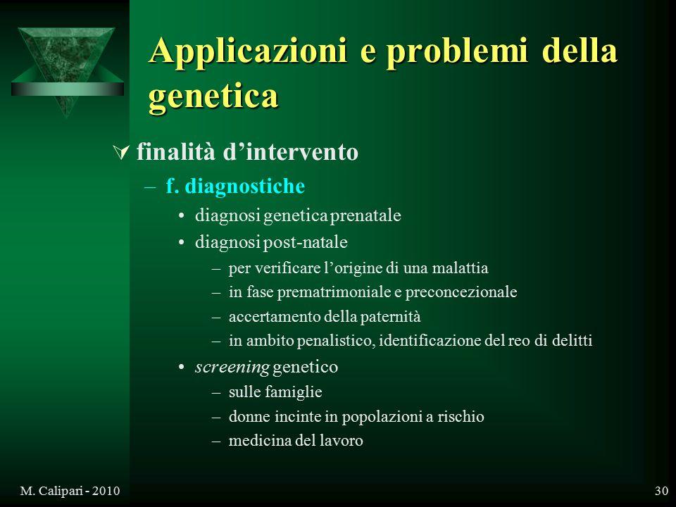 M. Calipari - 201030 Applicazioni e problemi della genetica  finalità d'intervento –f. diagnostiche diagnosi genetica prenatale diagnosi post-natale