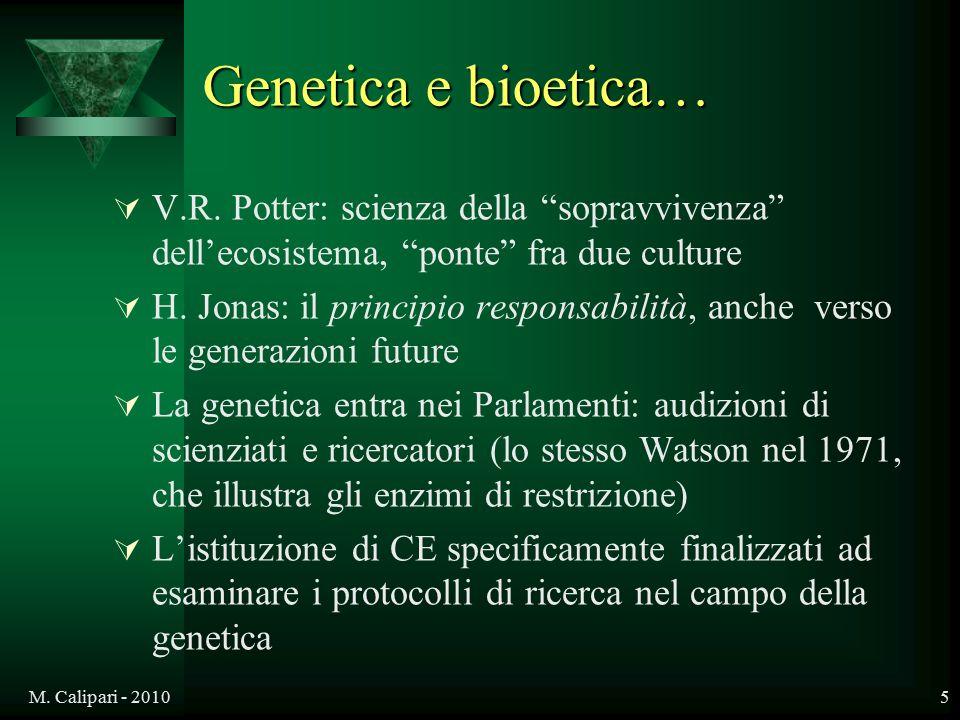 """M. Calipari - 20105 Genetica e bioetica…  V.R. Potter: scienza della """"sopravvivenza"""" dell'ecosistema, """"ponte"""" fra due culture  H. Jonas: il principi"""