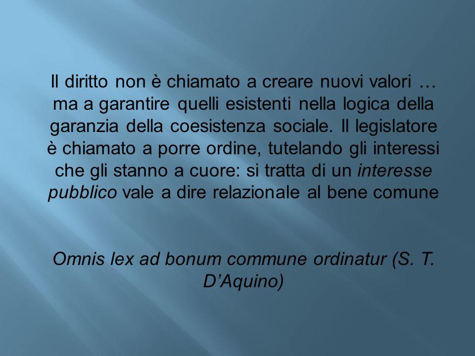 Il diritto non è chiamato a creare nuovi valori … ma a garantire quelli esistenti nella logica della garanzia della coesistenza sociale. Il legislator