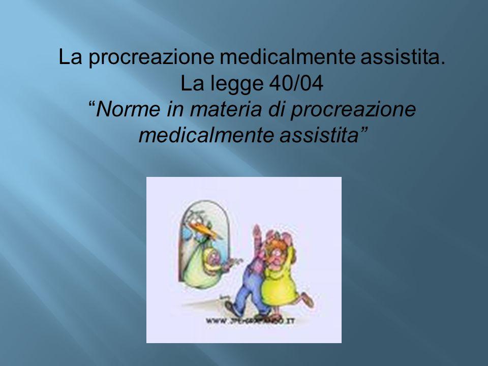 """La procreazione medicalmente assistita. La legge 40/04 """"Norme in materia di procreazione medicalmente assistita"""""""