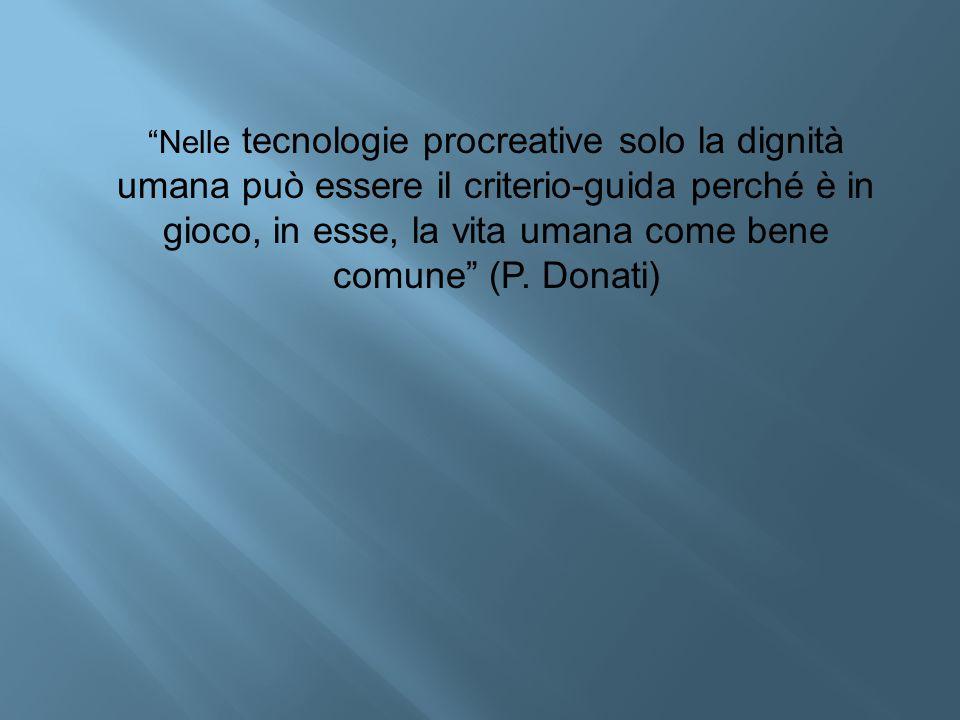 """""""Nelle tecnologie procreative solo la dignità umana può essere il criterio-guida perché è in gioco, in esse, la vita umana come bene comune"""" (P. Donat"""