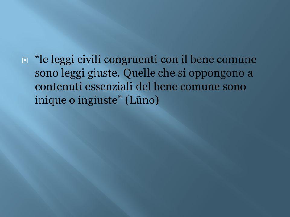 """ """"le leggi civili congruenti con il bene comune sono leggi giuste. Quelle che si oppongono a contenuti essenziali del bene comune sono inique o ingiu"""