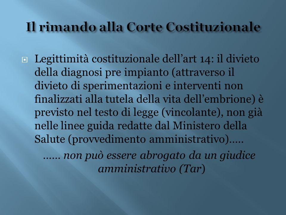  Legittimità costituzionale dell'art 14: il divieto della diagnosi pre impianto (attraverso il divieto di sperimentazioni e interventi non finalizzat