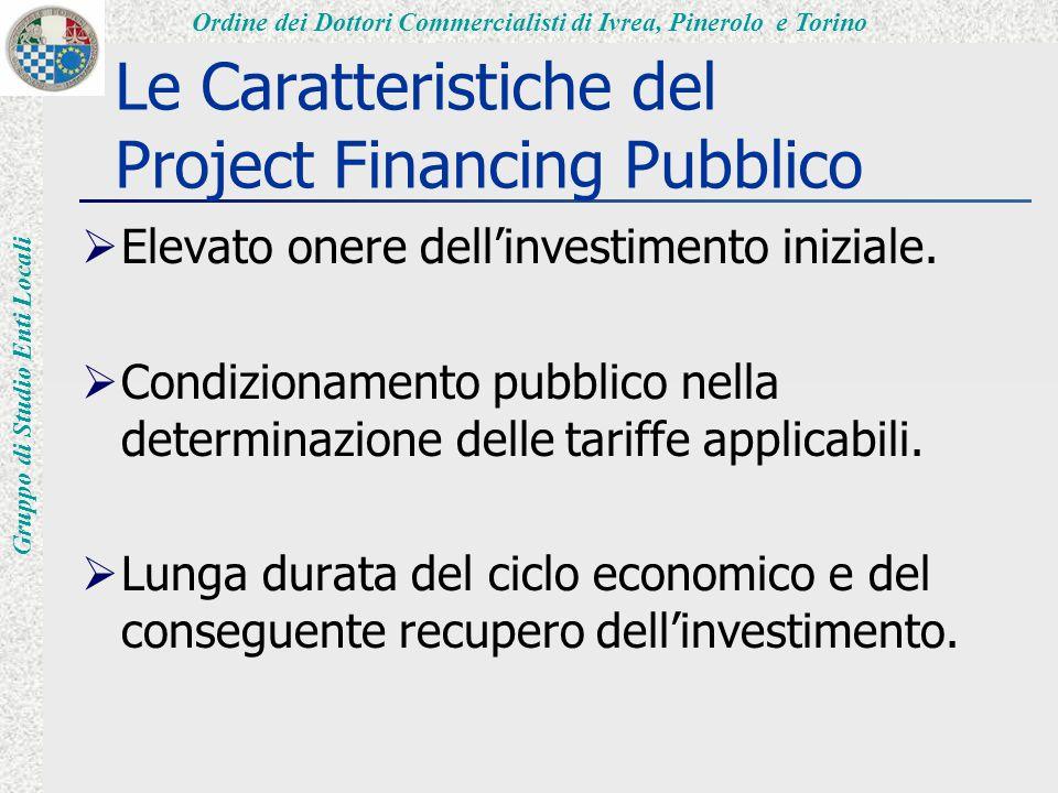 Ordine dei Dottori Commercialisti di Ivrea, Pinerolo e Torino Gruppo di Studio Enti Locali Le Caratteristiche del Project Financing Pubblico  Elevato onere dell'investimento iniziale.