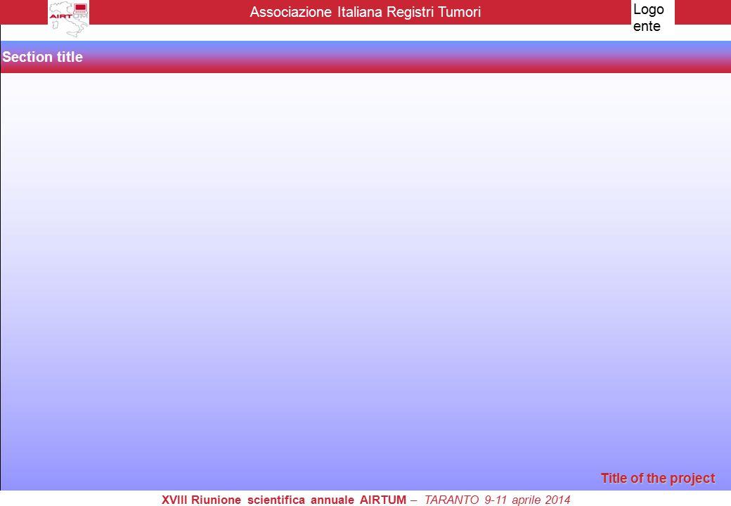 Title of the project Section title Associazione Italiana Registri Tumori XVIII Riunione scientifica annuale AIRTUM – TARANTO 9-11 aprile 2014 Logo ent