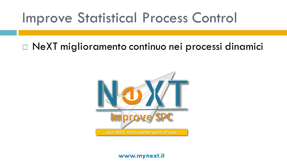 Improve Statistical Process Control  NeXT miglioramento continuo nei processi dinamici www.mynext.it
