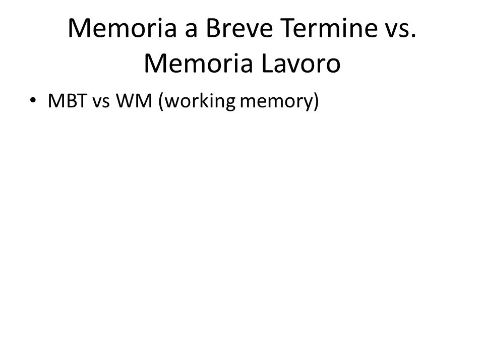 Memoria a Breve Termine vs. Memoria Lavoro MBT vs WM (working memory)