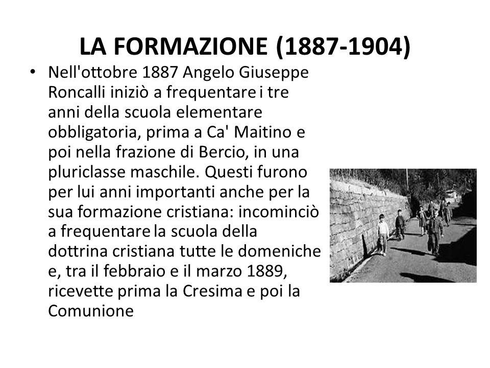 LA FORMAZIONE (1887-1904) Nell ottobre 1887 Angelo Giuseppe Roncalli iniziò a frequentare i tre anni della scuola elementare obbligatoria, prima a Ca Maitino e poi nella frazione di Bercio, in una pluriclasse maschile.