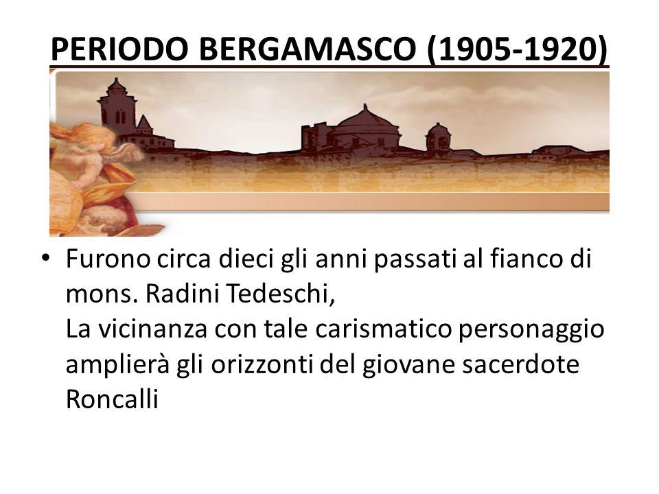 PERIODO BERGAMASCO (1905-1920) Furono circa dieci gli anni passati al fianco di mons.