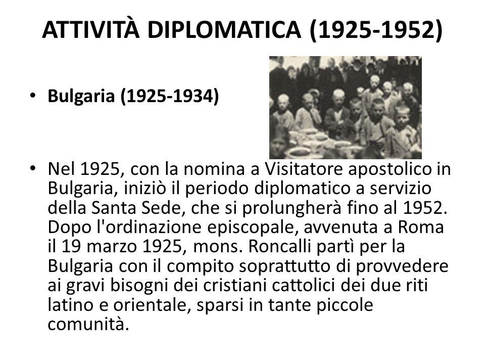 ATTIVITÀ DIPLOMATICA (1925-1952) Bulgaria (1925-1934) Nel 1925, con la nomina a Visitatore apostolico in Bulgaria, iniziò il periodo diplomatico a servizio della Santa Sede, che si prolungherà fino al 1952.