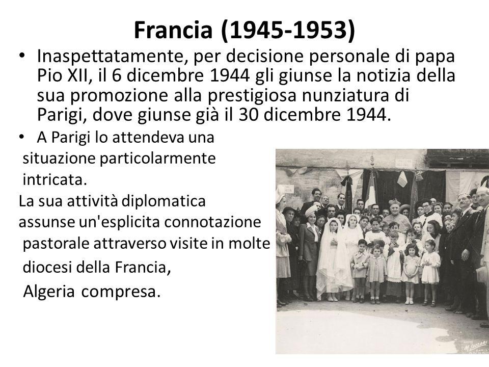 Francia (1945-1953) Inaspettatamente, per decisione personale di papa Pio XII, il 6 dicembre 1944 gli giunse la notizia della sua promozione alla prestigiosa nunziatura di Parigi, dove giunse già il 30 dicembre 1944.