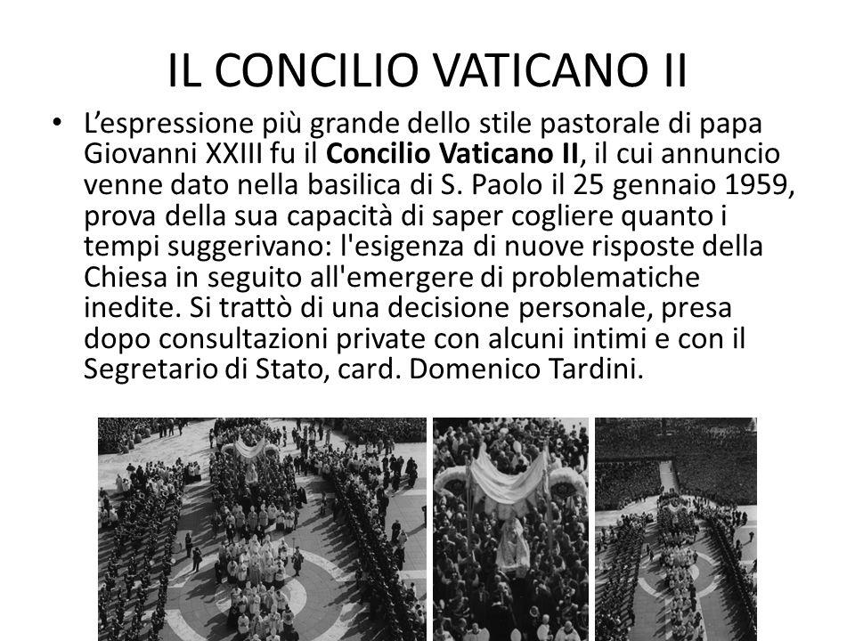 IL CONCILIO VATICANO II L'espressione più grande dello stile pastorale di papa Giovanni XXIII fu il Concilio Vaticano II, il cui annuncio venne dato nella basilica di S.