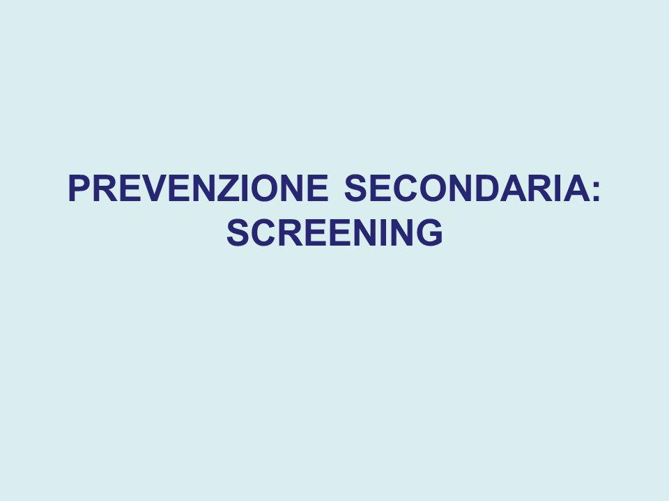 PREVENZIONE SECONDARIA: SCREENING
