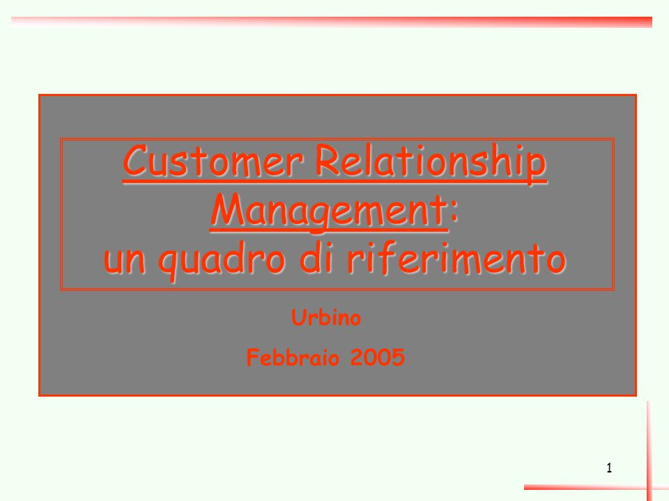 1 Customer Relationship Management: un quadro di riferimento Urbino Febbraio 2005