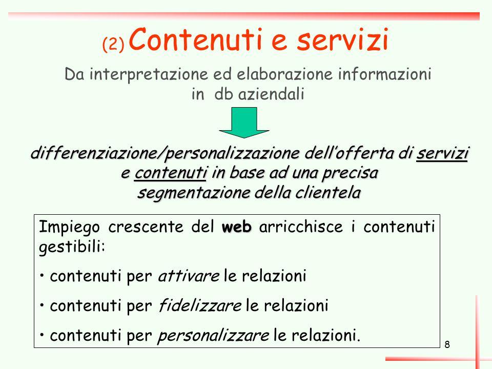 8 (2) Contenuti e servizi Da interpretazione ed elaborazione informazioni in db aziendali differenziazione/personalizzazione dell'offerta di servizi e