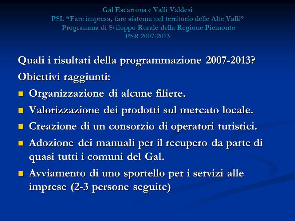 Gal Escartons e Valli Valdesi PSL Fare impresa, fare sistema nel territorio delle Alte Valli Programma di Sviluppo Rurale della Regione Piemonte PSR 2007-2013 Quali i risultati della programmazione 2007-2013.