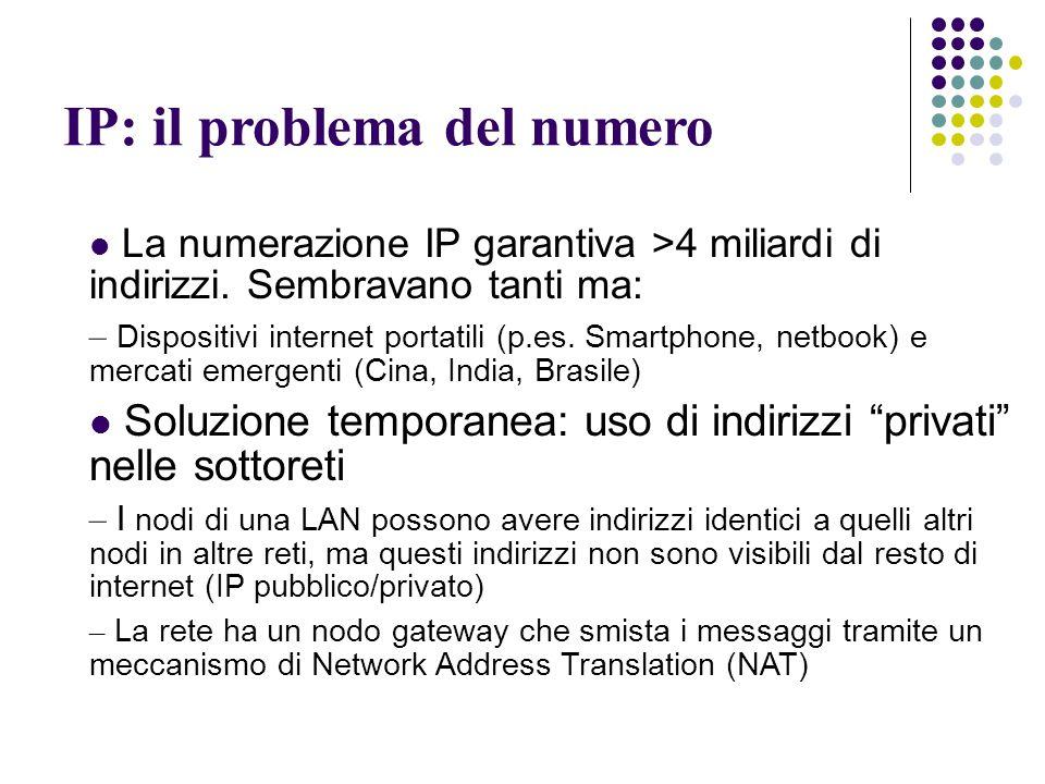 IP: il problema del numero La numerazione IP garantiva >4 miliardi di indirizzi.