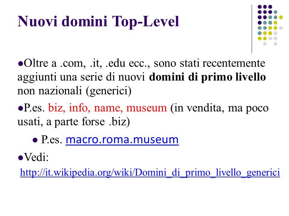Nuovi domini Top-Level Oltre a.com,.it,.edu ecc., sono stati recentemente aggiunti una serie di nuovi domini di primo livello non nazionali (generici) P.es.
