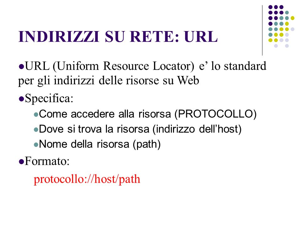 URL per HTTP Forma generale: scheme://host:port/path?parameter=value#anchor Esempi: http://www.unitn.it/ http://www.dit.unitn.it/~poesio/Teach/IU http://www.google.it/search?hl=it&q=URL