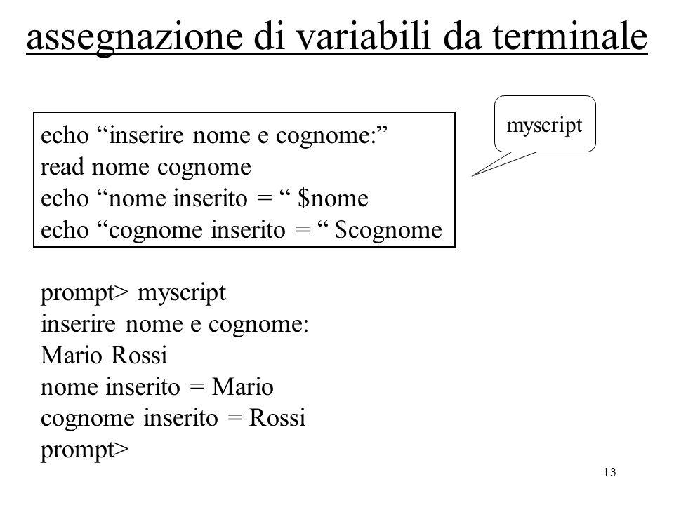 """13 assegnazione di variabili da terminale echo """"inserire nome e cognome:"""" read nome cognome echo """"nome inserito = """" $nome echo """"cognome inserito = """" $"""