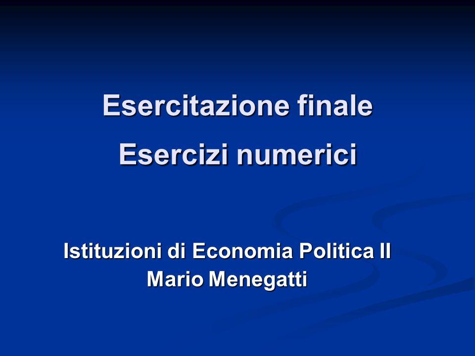 Esercitazione finale Esercizi numerici Istituzioni di Economia Politica II Mario Menegatti
