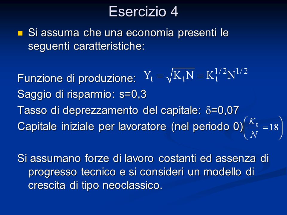 Esercizio 4 Si assuma che una economia presenti le seguenti caratteristiche: Si assuma che una economia presenti le seguenti caratteristiche: Funzione