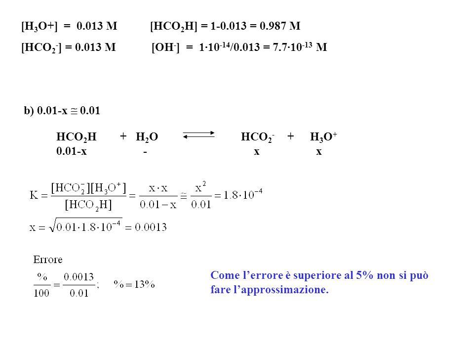 D7-10 L'acido formico, HCO 2 H, perde un protone nella ionizzazione ed ha una costante di ionizzazione di 1,8·10 -4 a 25 °C. Si calcolino le concentra