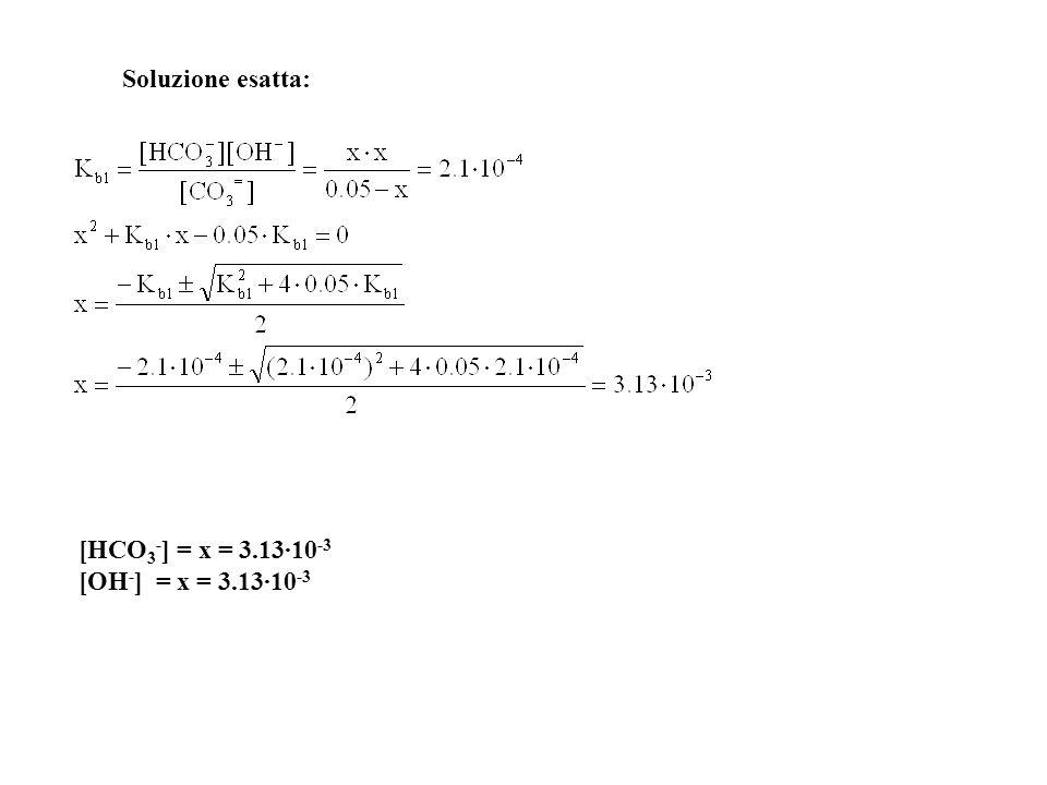 CO 3 = + H 2 O HCO 3 - + OH - K b1 = 2.1·10 -4 0.05-x - x x Na 2 CO 3 CO 3 = + 2Na + Totalmente dissociato Come l'errore è superiore al 5% non si può