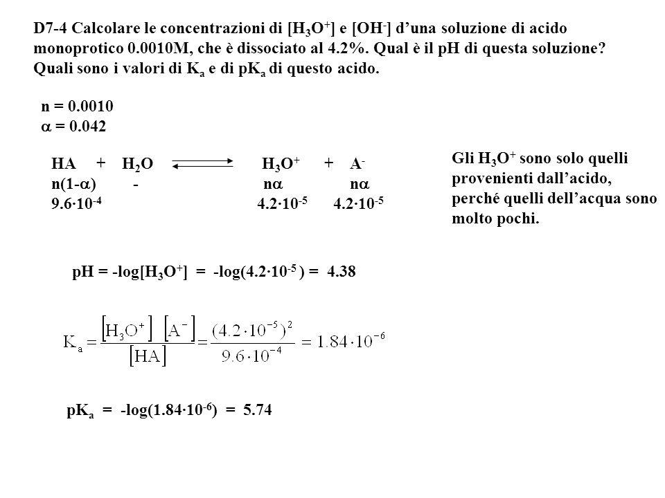 D7-3 La concentrazione di [H 3 O + ] di una soluzione di HNO 3 è di 1.0·10 -3 moli/l e la [H 3 O + ] di una soluzione di NaOH è di 1.0·10 -12 moli/l.