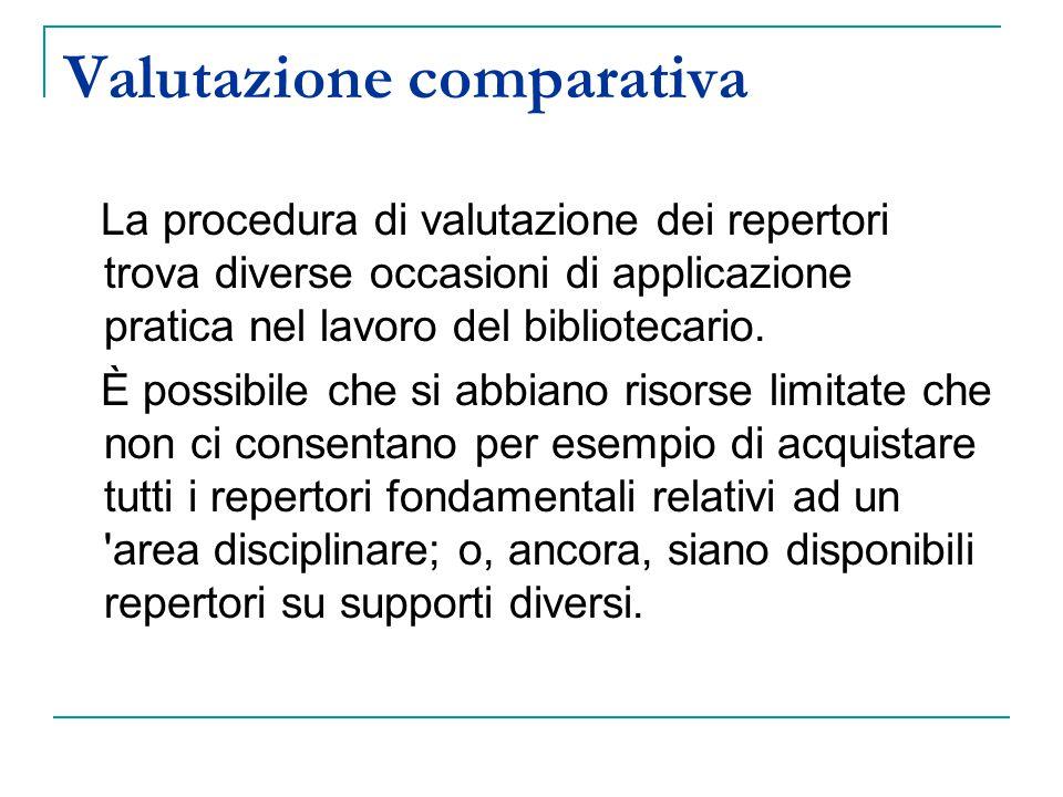 Valutazione comparativa La procedura di valutazione dei repertori trova diverse occasioni di applicazione pratica nel lavoro del bibliotecario.