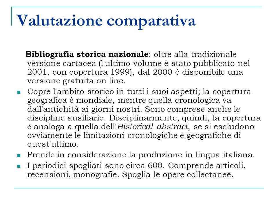 Valutazione comparativa B ibliografia storica nazionale : oltre alla tradizionale versione cartacea (l ultimo volume è stato pubblicato nel 2001, con copertura 1999), dal 2000 è disponibile una versione gratuita on line.