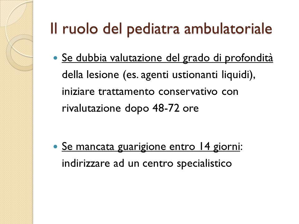 Il ruolo del pediatra ambulatoriale Se dubbia valutazione del grado di profondità della lesione (es.