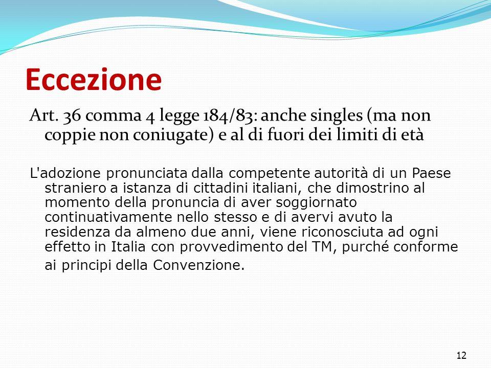 Eccezione Art. 36 comma 4 legge 184/83: anche singles (ma non coppie non coniugate) e al di fuori dei limiti di età L'adozione pronunciata dalla compe