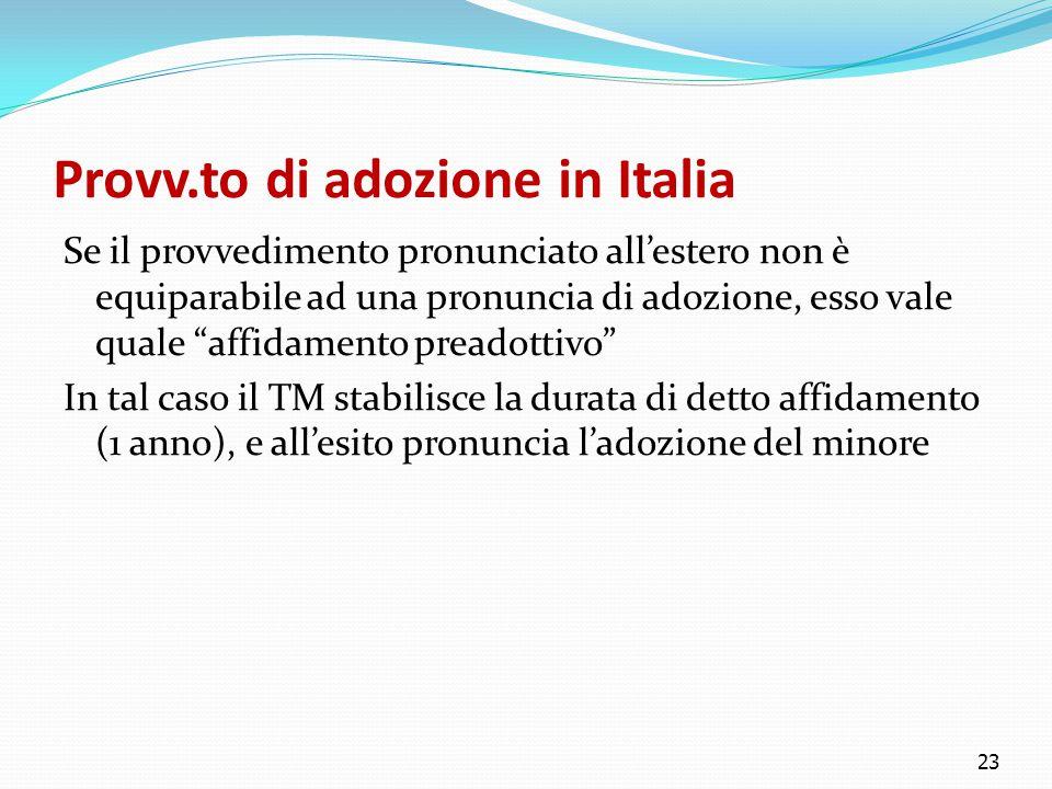 """Provv.to di adozione in Italia Se il provvedimento pronunciato all'estero non è equiparabile ad una pronuncia di adozione, esso vale quale """"affidament"""