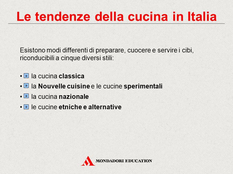 Esistono modi differenti di preparare, cuocere e servire i cibi, riconducibili a cinque diversi stili: la cucina classica la Nouvelle cuisine e le cucine sperimentali la cucina nazionale le cucine etniche e alternative » » » » Le tendenze della cucina in Italia
