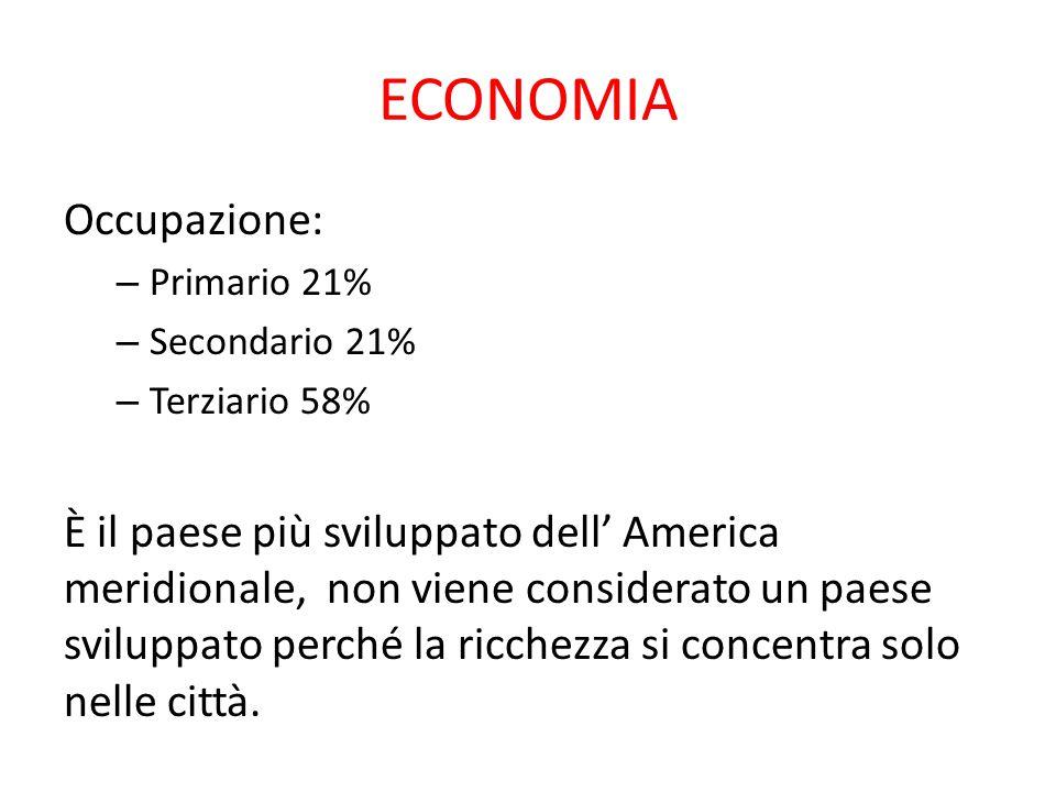 ECONOMIA Occupazione: – Primario 21% – Secondario 21% – Terziario 58% È il paese più sviluppato dell' America meridionale, non viene considerato un pa